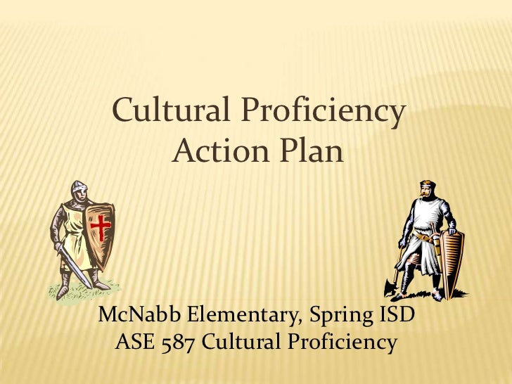 Cultural Proficiency     Action PlanMcNabb Elementary, Spring ISD ASE 587 Cultural Proficiency