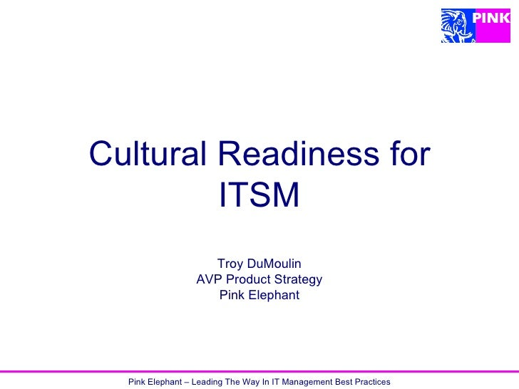 Cultural Readiness for ITSM Troy DuMoulin AVP Product Strategy Pink Elephant