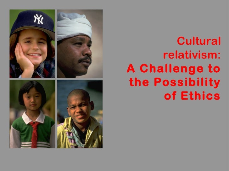 challenge of cultural relativism Cultural relativism - can the notions of ethics and morality be viewed through different lenses can everyone be right find out here.