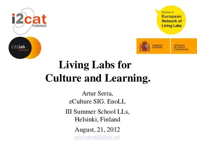 Living Labs forCulture and Learning.         Artur Serra,     eCulture SIG. EnoLL    III Summer School LLs,        Helsink...