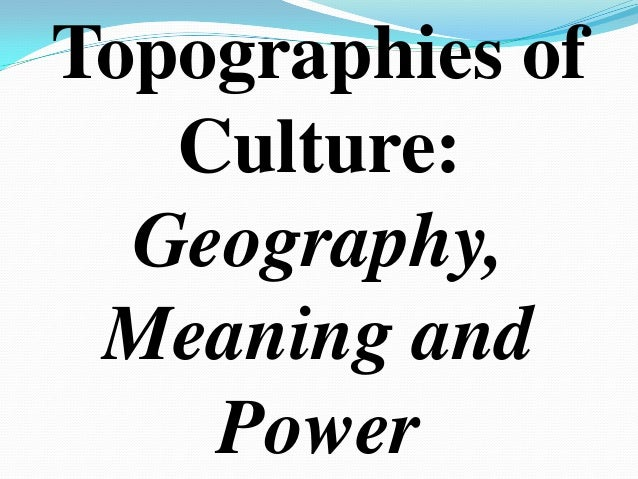 Topographies ofCulture:Geography,Meaning andPower