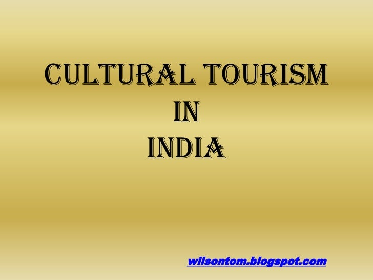 cultural heritage tourism in india tourism essay Sustainable tourism development in unesco designated sites in south-eastern europe  which is an important part of the natural and cultural heritage.
