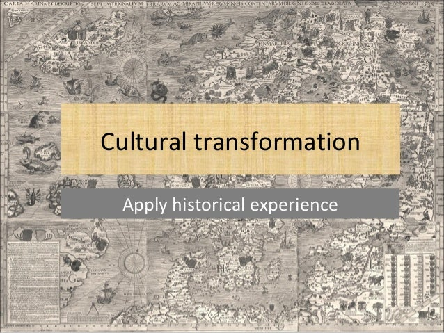 Cultural transformation Apply historical experience
