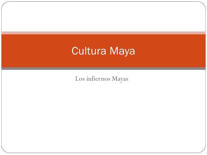 Cultura MayaLos infiernos Mayas