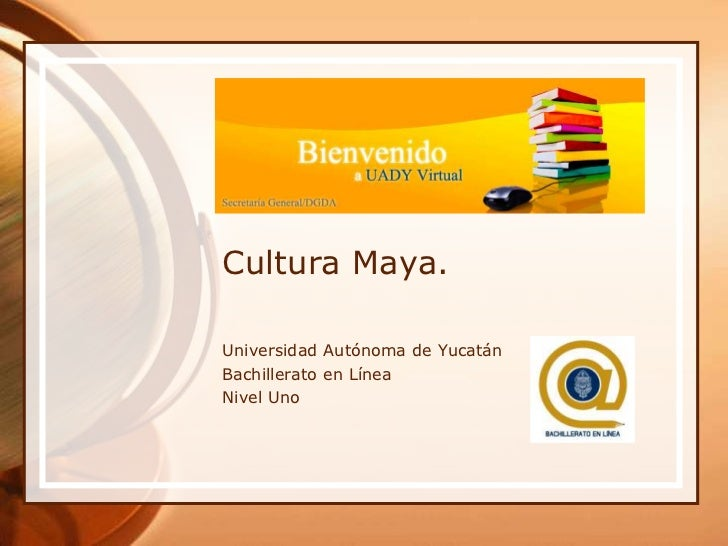 ¡Bienvenidos!Cultura Maya.Universidad Autónoma de YucatánBachillerato en LíneaNivel Uno