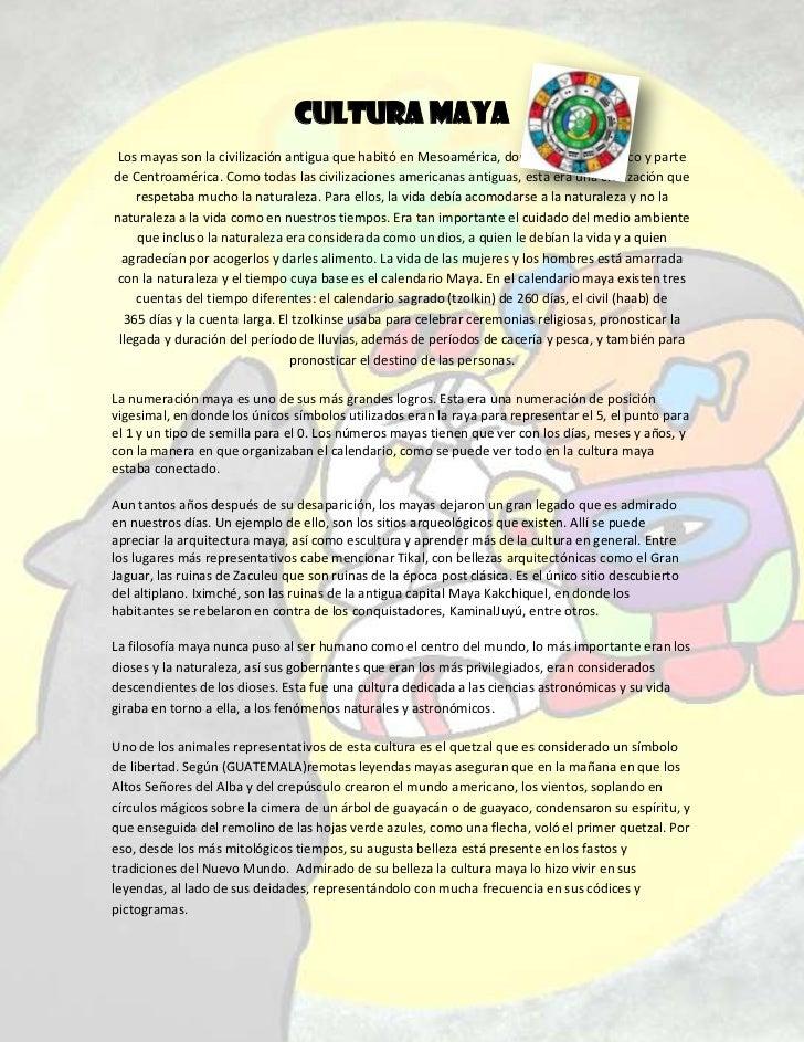 CULTURA MAYA Los mayas son la civilización antigua que habitó en Mesoamérica, donde es ahora México y partede Centroaméric...