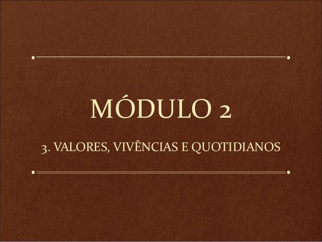 MÓDULO 23. VALORES, VIVÊNCIAS E QUOTIDIANOS