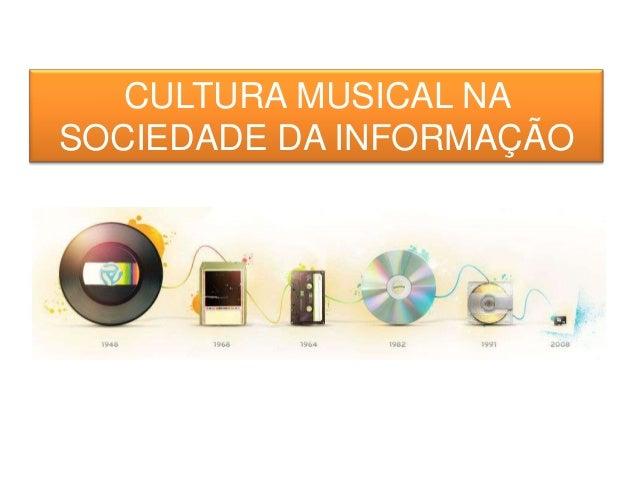 CULTURA MUSICAL NASOCIEDADE DA INFORMAÇÃO