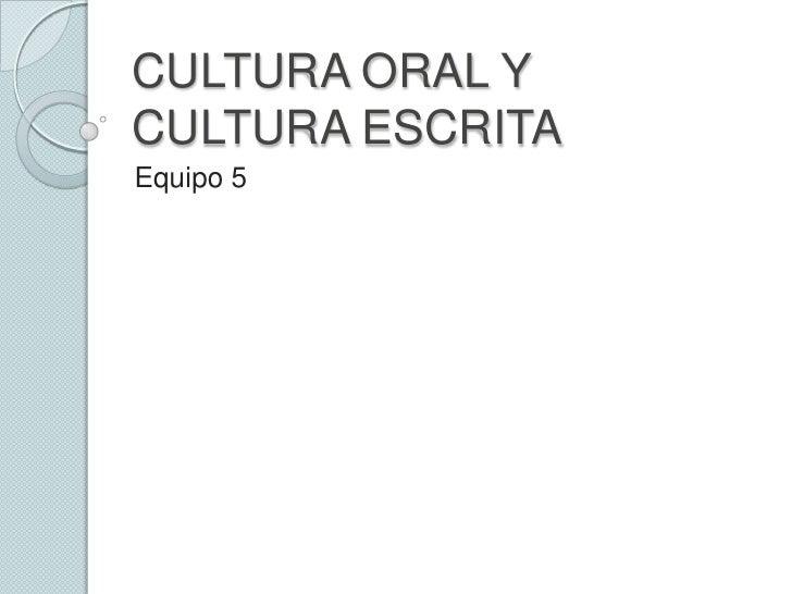 CULTURA ORAL YCULTURA ESCRITAEquipo 5