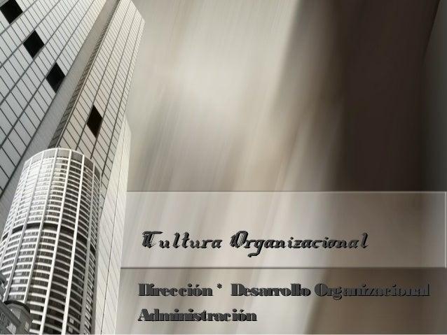 Cultura OrganizacionalCultura Organizacional Dirección * Desarrollo OrganizacionalDirección * Desarrollo Organizacional Ad...