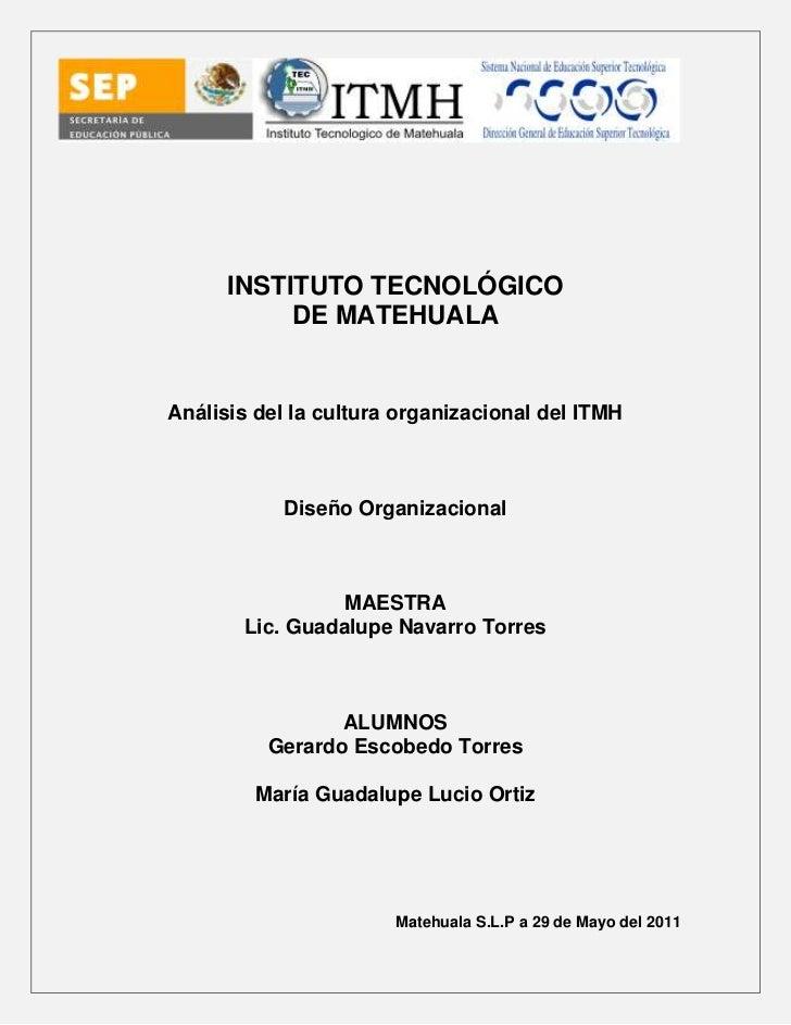 -508635-328295<br />INSTITUTO TECNOLÓGICO<br />DE MATEHUALA<br />Análisis del la cultura organizacional del ITMH<br />Dise...