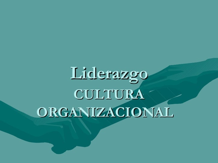 Liderazgo CULTURA ORGANIZACIONAL