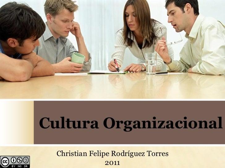 Cultura Organizacional  Christian Felipe Rodríguez Torres                 2011