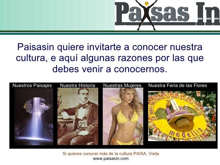Paisasin quiere invitarte a conocer nuestra cultura, e aquí algunas razones por las que debes venir a conocernos. Nuestros...