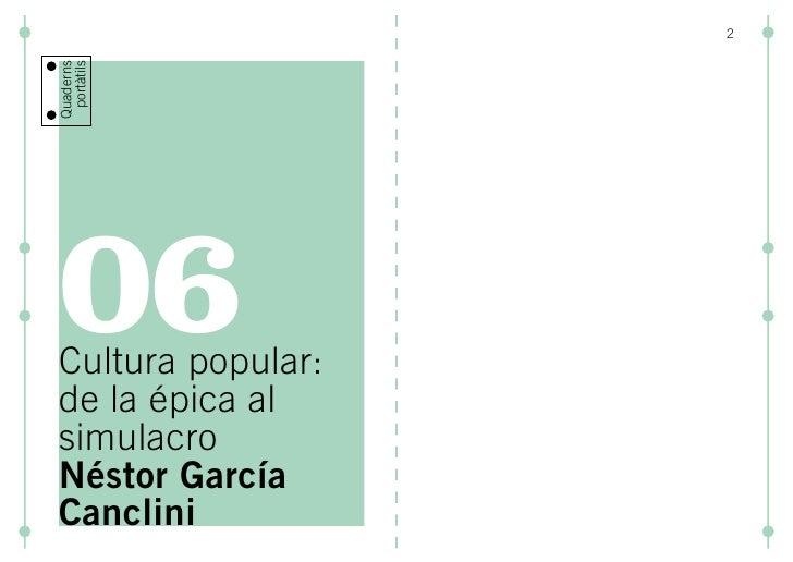 Quaderns  portàtils     06 Cultura popular: de la épica al simulacro Néstor García Canclini