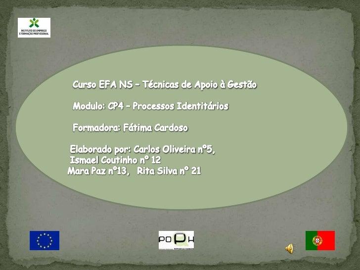 Curso EFA NS – Técnicas de Apoio à Gestão<br />  Modulo: CP4 – Processos Identitários<br />  Formadora: Fátima Cardoso <...