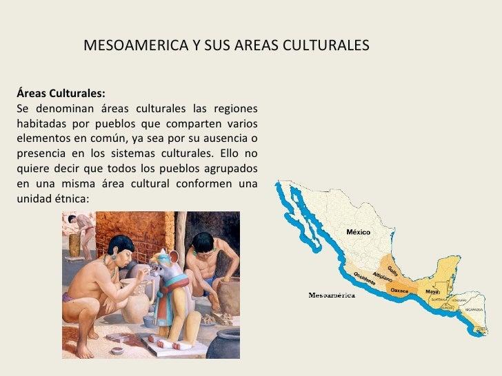 Áreas Culturales: Se denominan áreas culturales las regiones habitadas por pueblos que comparten varios elementos en común...