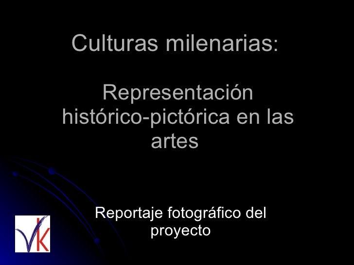 Culturas milenarias :  Representación histórico-pictórica en las artes  Reportaje fotográfico del proyecto