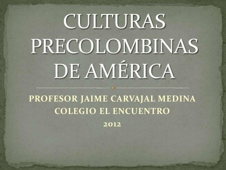 PROFESOR JAIME CARVAJAL MEDINA    COLEGIO EL ENCUENTRO             2012
