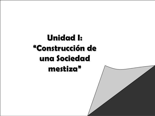 """Raíces Históricas de Chile U 1/ 1 Unidad I:Unidad I: """"Construcción de""""Construcción de una Sociedaduna Sociedad mestiza""""mes..."""