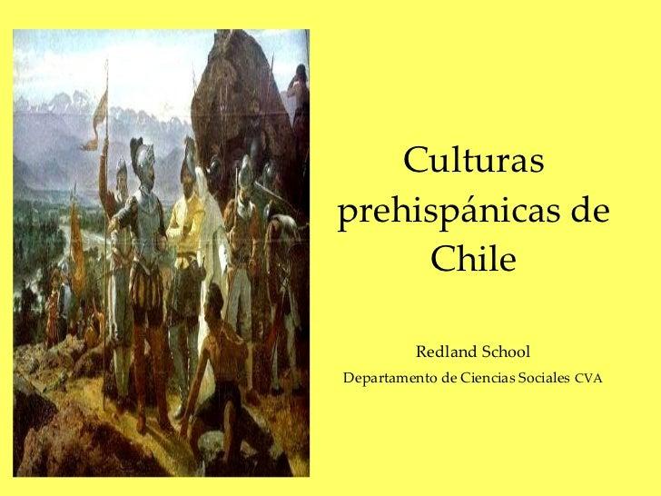 Culturas prehispánicas de Chile Redland School Departamento de Ciencias Sociales   CVA