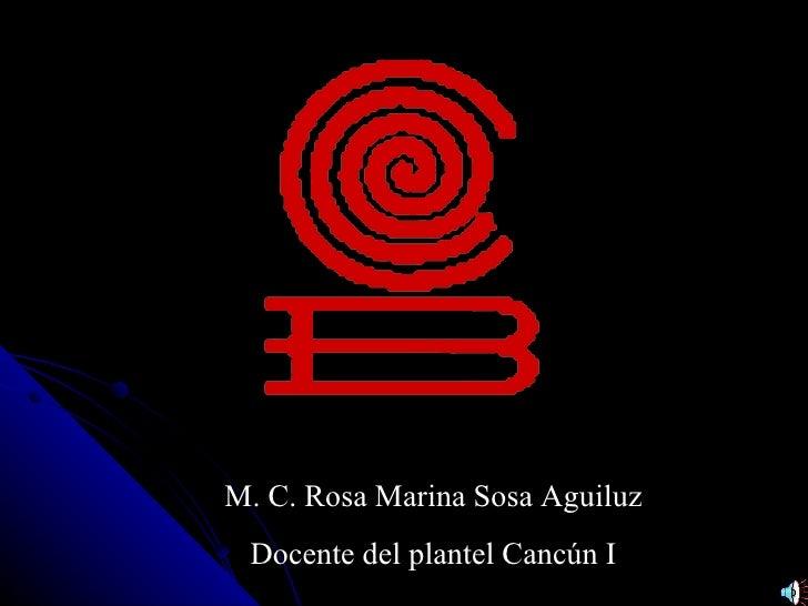 M. C. Rosa Marina Sosa Aguiluz  Docente del plantel Cancún I
