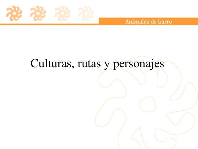 Culturas, rutas y personajes