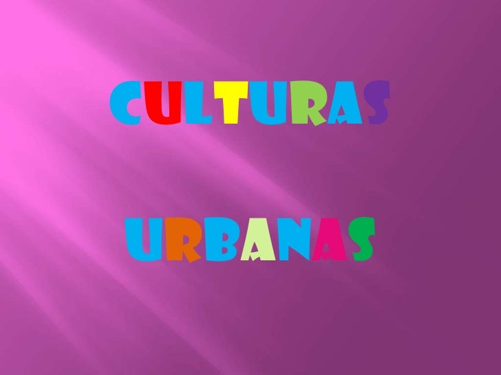 Culturas urbanas