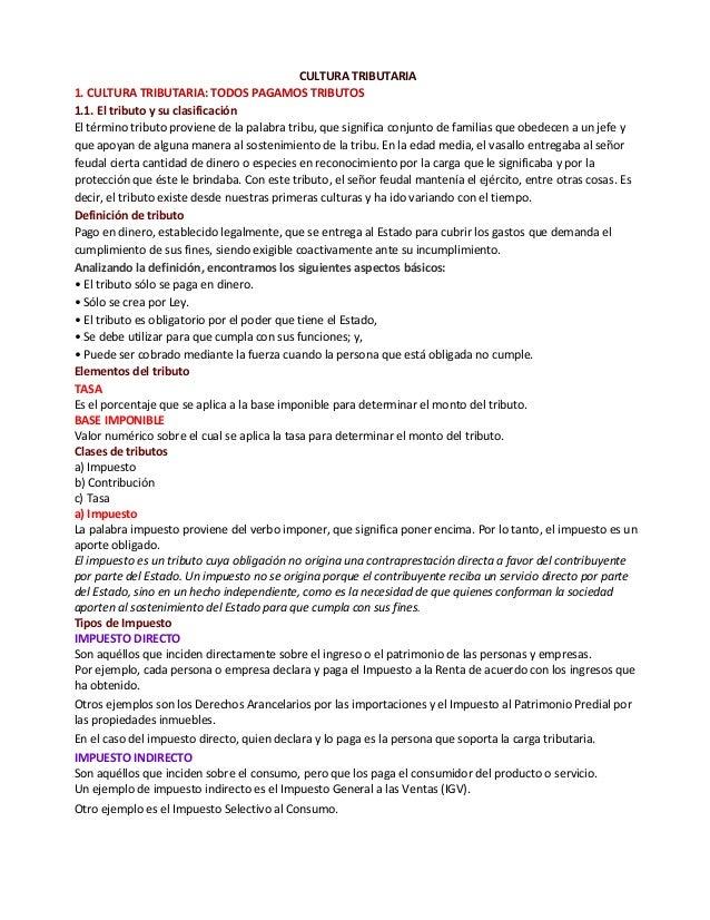 CULTURA TRIBUTARIA 1. CULTURA TRIBUTARIA: TODOS PAGAMOS TRIBUTOS 1.1. El tributo y su clasificación El término tributo pro...