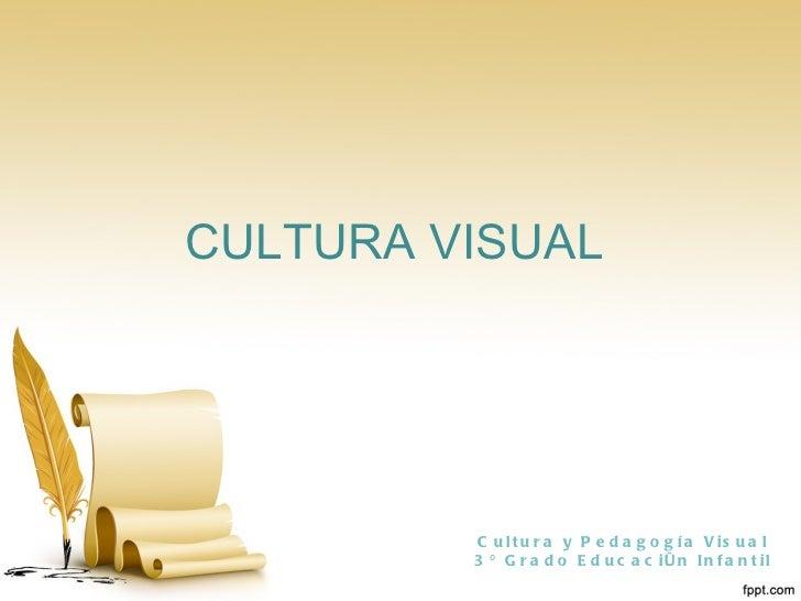 CULTURA VISUAL Cultura y Pedagogía Visual 3º Grado Educación Infantil