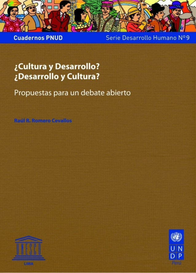 ¿Cultura y Desarrollo?¿Desarrollo y Cultura?Propuestas para un debate abiertoRaúl R. Romero CevallosCuadernos PNUD Serie D...