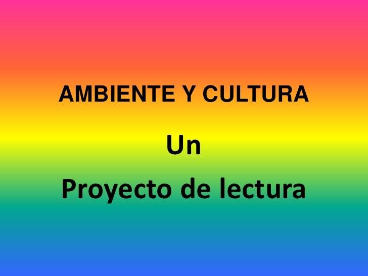 Ambiente y cultura un proyecto de lectura.