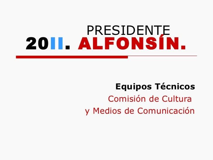 20 II .  ALFONSÍN. Equipos Técnicos Comisión de Cultura  y Medios de Comunicación PRESIDENTE