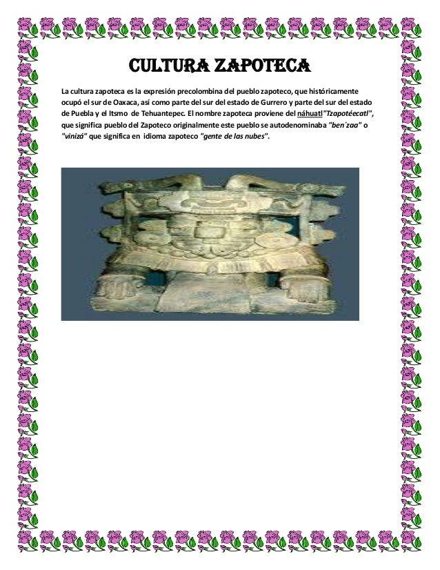 CULTURA ZAPOTECALa cultura zapoteca es la expresión precolombina del pueblo zapoteco, que históricamenteocupó el sur de Oa...