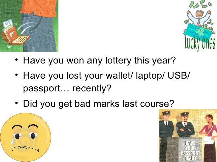 <ul><li>Have you won any lottery this year? </li></ul><ul><li>Have you lost your wallet/ laptop/ USB/ passport… recently? ...
