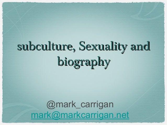 subculture, Sexuality andsubculture, Sexuality andbiographybiography@mark_carriganmark@markcarrigan.net