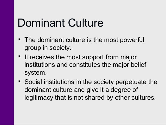 dominant culture A content analysis of values in dominant culture magazines in the united states,  canada and great britain during 1957-59, 1967-69 and 1970-72 indicated a.