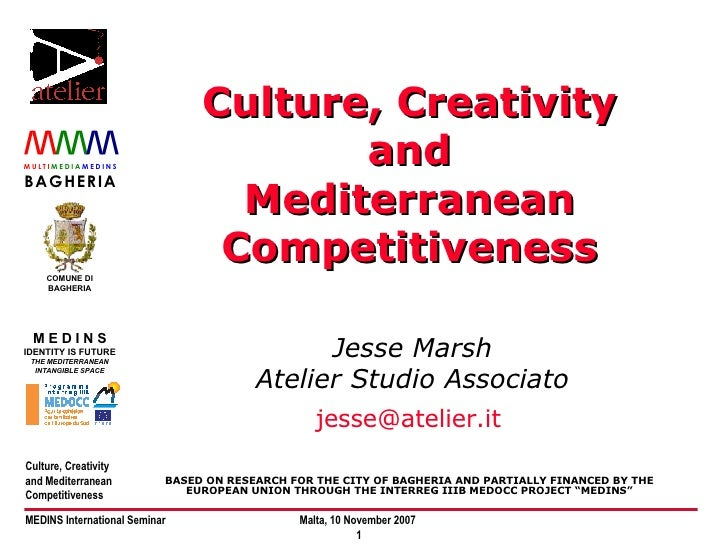 Culture, Creativity and Mediterranean Competitiveness Jesse Marsh Atelier Studio Associato [email_address]   BASED ON RESE...