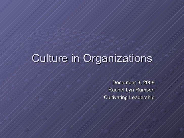 Culture in Organizations December 3, 2008 Rachel Lyn Rumson Cultivating Leadership