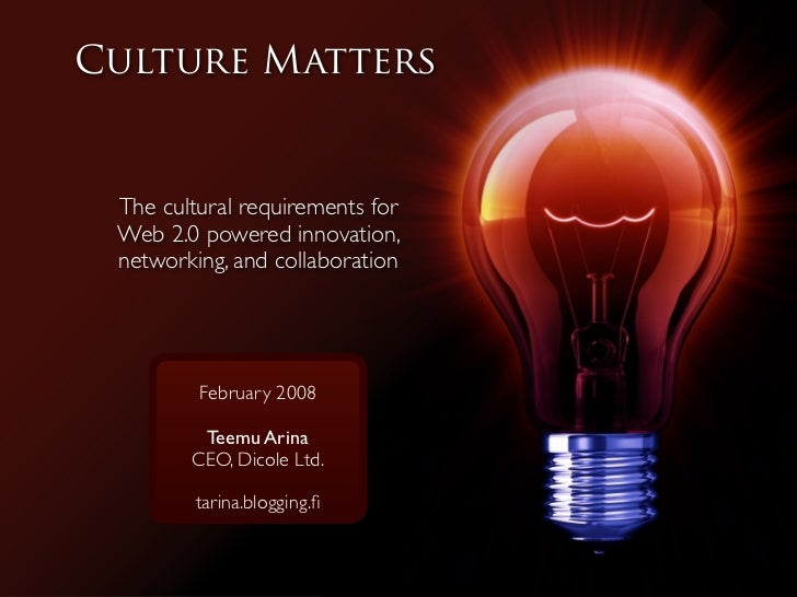 Culture Matters    The cultural requirements for  Web 2.0 powered innovation,  networking, and collaboration              ...
