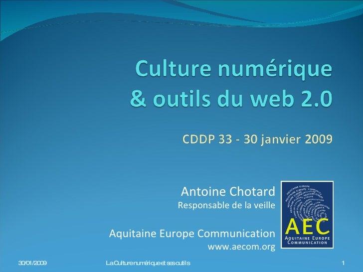 Antoine Chotard Responsable de la veille Aquitaine Europe Communication www.aecom.org 30/01/2009 La Culture numérique et s...