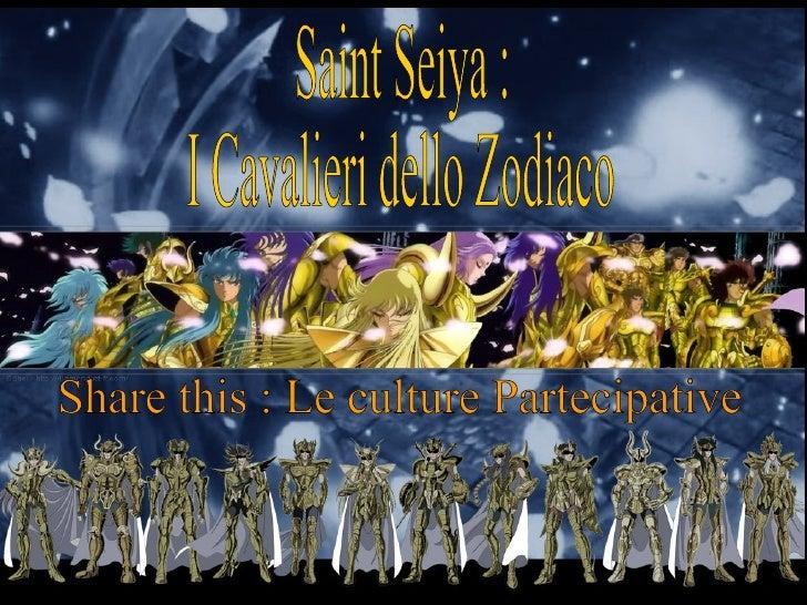 Saint Seiya : I Cavalieri dello Zodiaco Share this : Le culture Partecipative