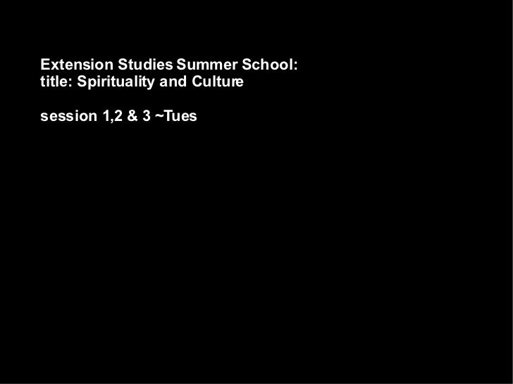 Extension Studies Summer School: title: Spirituality and Culture session 1,2 & 3 ~Tues
