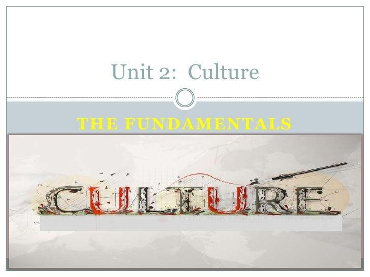 The Fundamentals<br />Unit 2:  Culture<br />