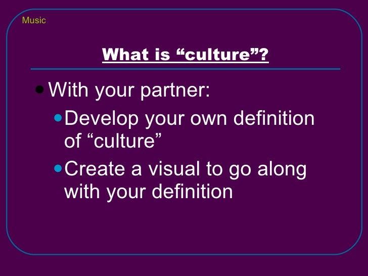"<ul><li>With your partner: </li></ul><ul><ul><li>Develop your own definition of ""culture"" </li></ul></ul><ul><ul><li>Creat..."