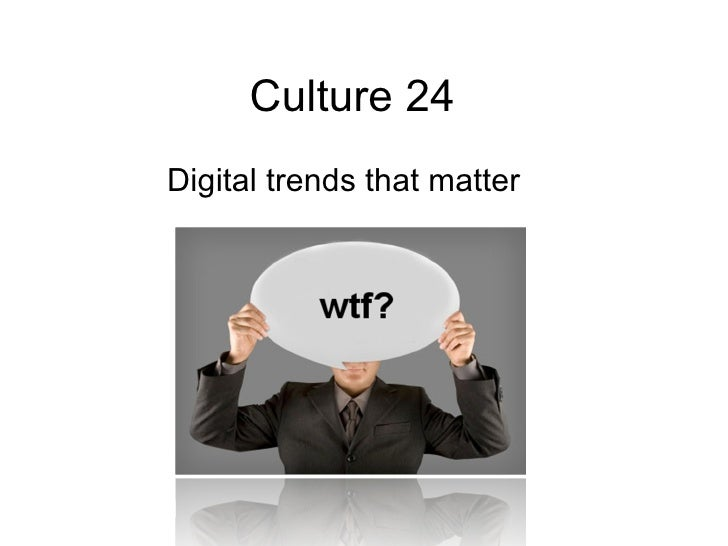 Culture 24 Digital trends that matter