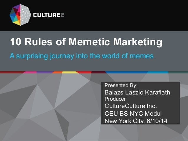 Presented by B. Lazlo Karafiath, CEO 11.19.13 10 Rules of Memetic Marketing A surprising journey into the world of memes P...