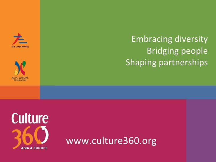 Embracing diversity Bridging people Shaping partnerships   www.culture360.org