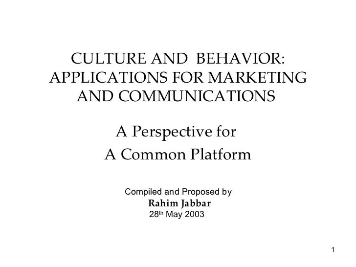 CULTURE AND BEHAVIOR:APPLICATIONS FOR MARKETING   AND COMMUNICATIONS      A Perspective for     A Common Platform       Co...