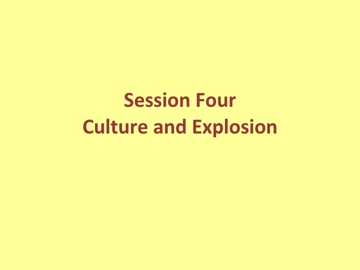 Session Four Culture and Explosion